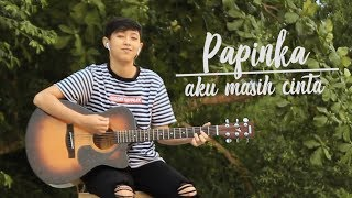PAPINKA - AKU MASIH CINTA (COVER BY CHIKA LUTFI)