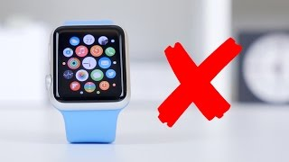 Apple Watch: Reasons You Shouldn't Buy One