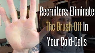 Recruiters: Eliminate The Brushoff In Your Cold Calls