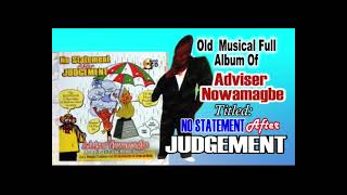 ADVISER NOWAMAGBE Old Musical Full Album Titled:  NO STATEMENT AFTER JUDGEMENT