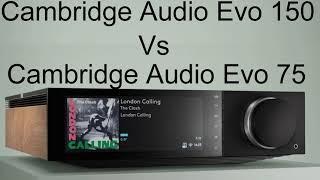 Cambridge Audio Evo 150 Vs Evo 75 All-in-One Player | Technical Specifications Comparison And Review