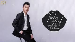Tình Anh (Andy Remix) - Đình Dũng | Nhạc Trẻ Remix Tik Tok Gây Nghiện Hay Nhất Hiện Nay