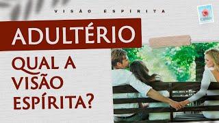 Adultério. Qual a visão do Espiritismo?