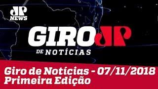 Giro de Notícias - 07/11/2018 - Primeira Edição