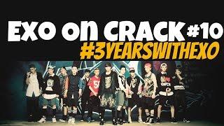 Exo On Crack 10 [#3YEARSWITHEXO]