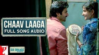 Audio: Chaav Laaga | Sui Dhaaga - Made In India | Anushka Sharma | Varun Dhawan | Anu Malik