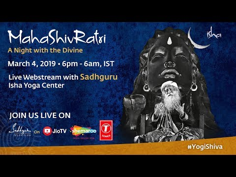 MahaShivRatri, Mar 4, 2019 Live Webstream with Sadhguru | Isha Yoga Center