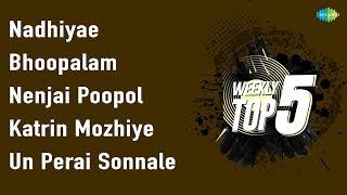 Weekly Top 5 | Nadhiye Nadhiye | Bhoopalam Isaikkum | Nenjai Poopol | Katrin Mozhi | Un Perai | HD