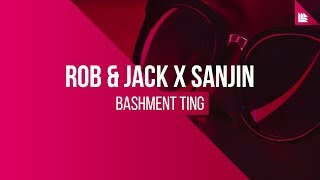 Rob & Jack X Sanjin - Bashment Ting