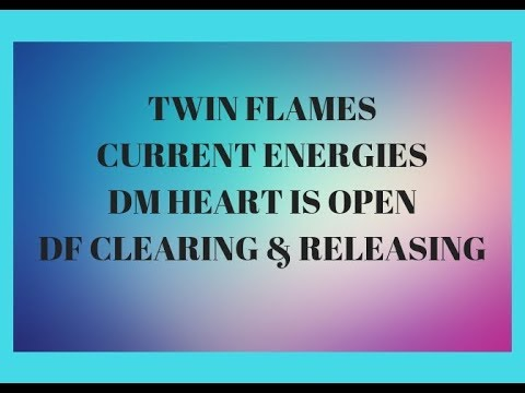 TWIN FLAMES CURRENT ENERGY DM HEART IS OPEN, DF SHIFTING, OPEN TO THE NEW