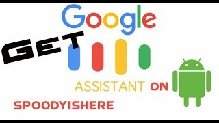 Get GOOGLE ASSISTANT On Andriod