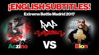 Aczino vs Blon - English Subtitles - Extreme Battle Madrid 2017!