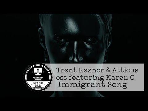 Trent Reznor & Atticus Ross featuring Karen O -  Immigrant Song