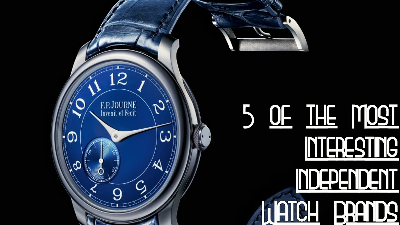 Five Of The Most Interesting Independent Watch Brands Youtube
