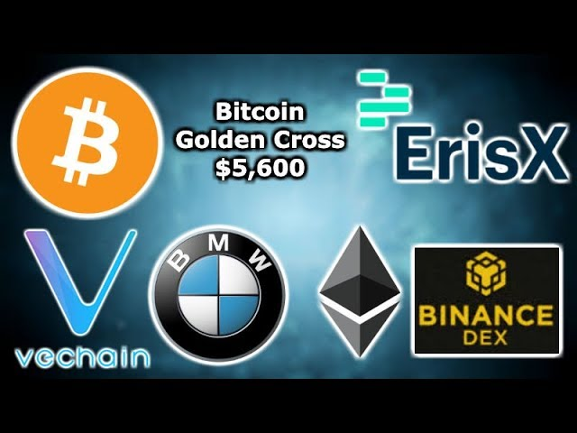BITCOIN GOLDEN CROSS $5,600 - ErisX Launch Soon - $112 Million Bond Ethereum - VeChain VerifyCar BMW