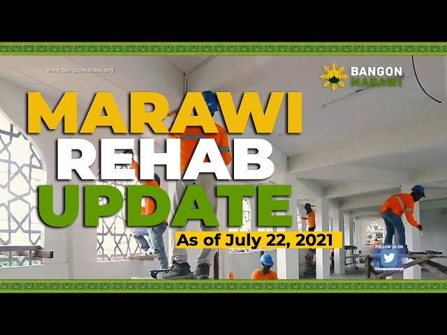 [MARAWI REHABILITATION]   Marawi rehabilitation update as of July 22, 2021