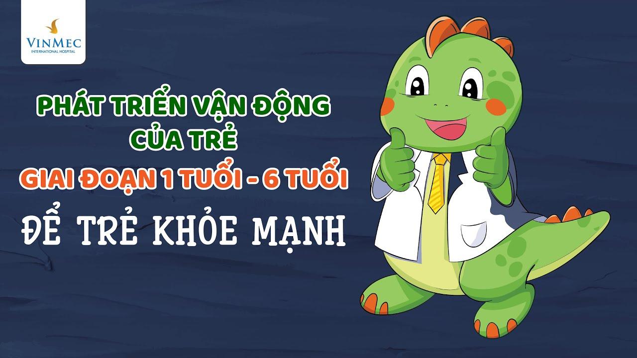 Phát triển vận động của trẻ giai đoạn 0 tuổi – 6 tuổi | BS Đỗ Thị Linh Phương, BV Vinmec Times City