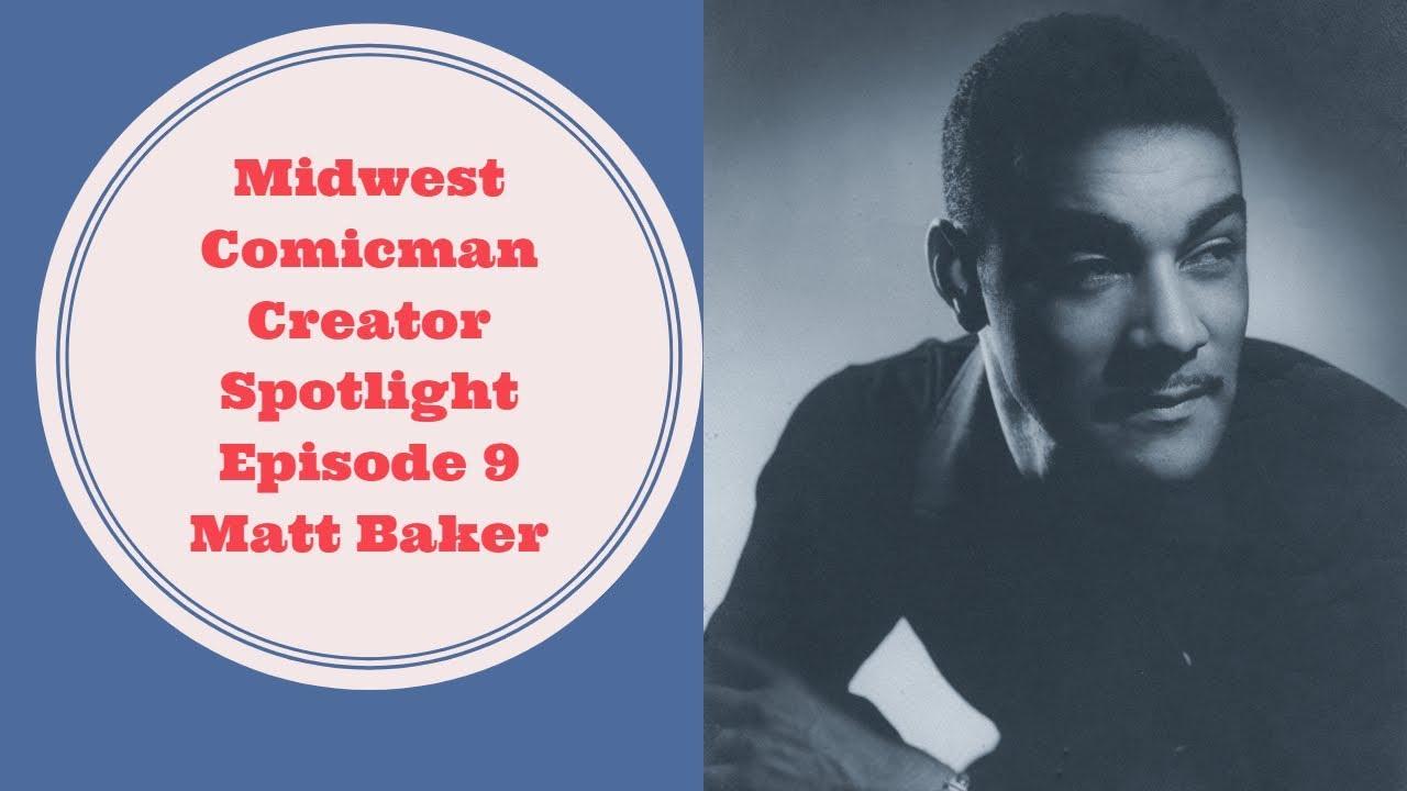 Creator Spotlight Episode 9 - Matt Baker