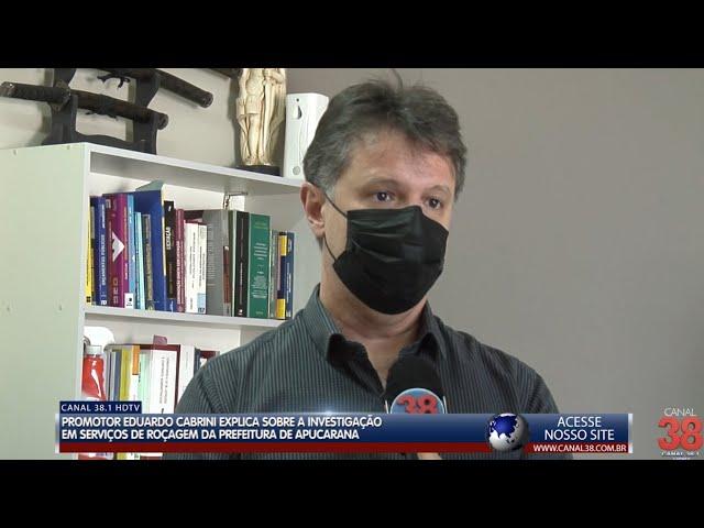 PROMOTOR EDUARDO CABRINI FALA SOBRE A INVESTIGAÇÃO DO SERVIÇO DE ROÇAGEM EM APUCARANA