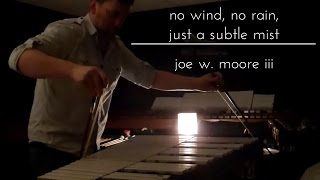 Joe W. Moore III - No wind, no rain, just a subtle mist