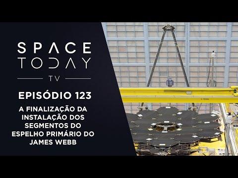 Space Today TV Ep.123 - Finalização da Instalação dos Segmentos do Espelho Primário do James Webb