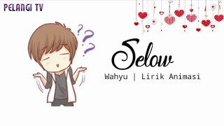 🎵 Selow - Wahyu | Versi Lirik Animasi