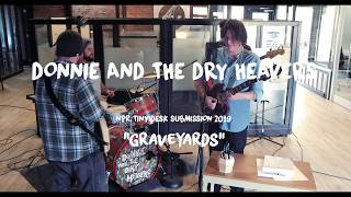 "Donnie & the Dry-Heavers ""Graveyards"" NPR Tiny Desk Contest 2019 Submission"