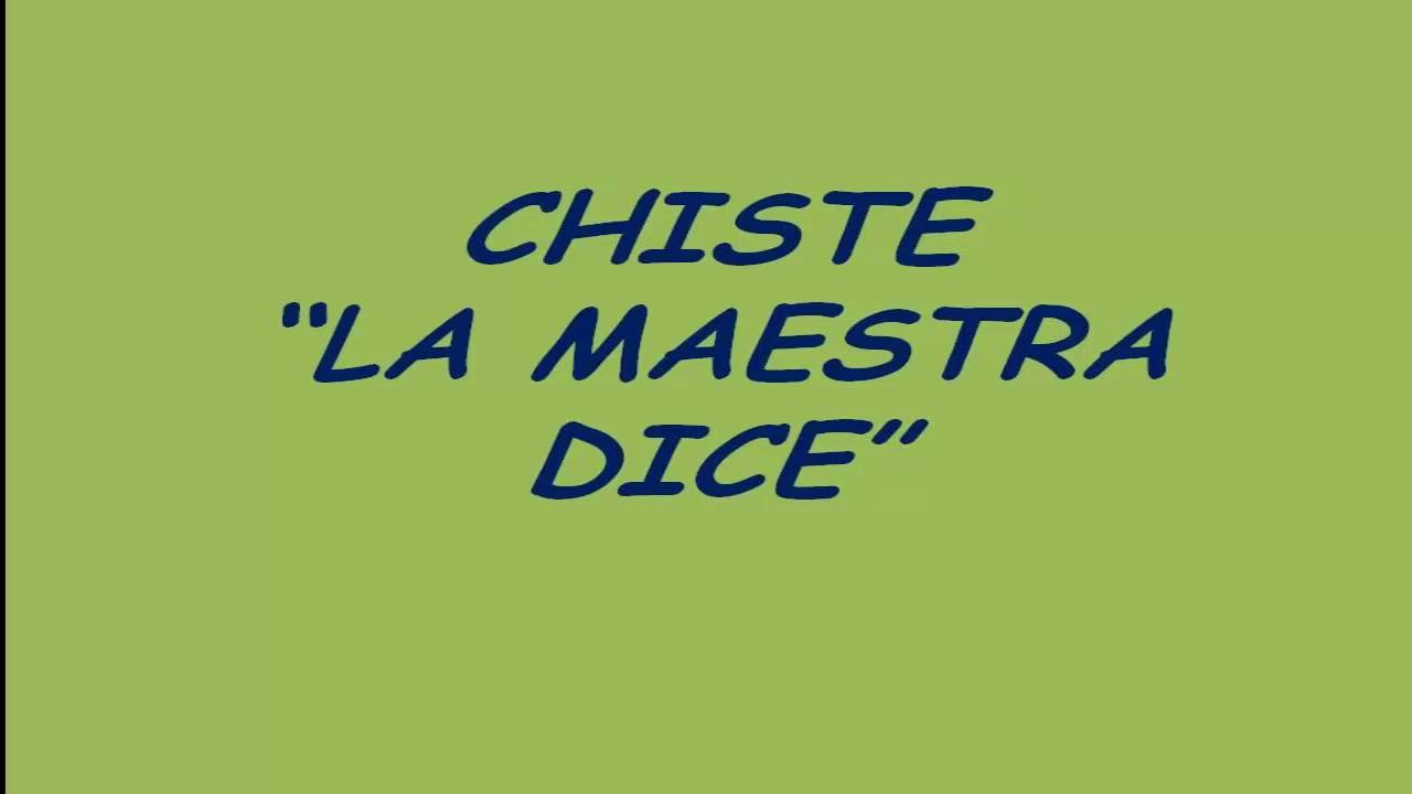 CHISTE LA MAESTRA DICE