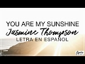 You Are My Sunshine - Jasmine Thompson Letra en Español (Spanish Lyrics)