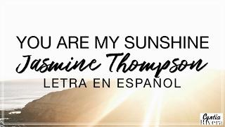 You Are My Sunshine - Jasmine Thompson Letra en Español (Spanish Lyrics)