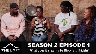 What does it mean to be black and British? #Thelofttv - [SE02.EP1]