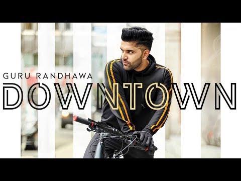 Downtown | Guru Randhawa | New Punjabi Song | Latest Punjabi Songs 2018 | Lahore | Patola | Gabruu