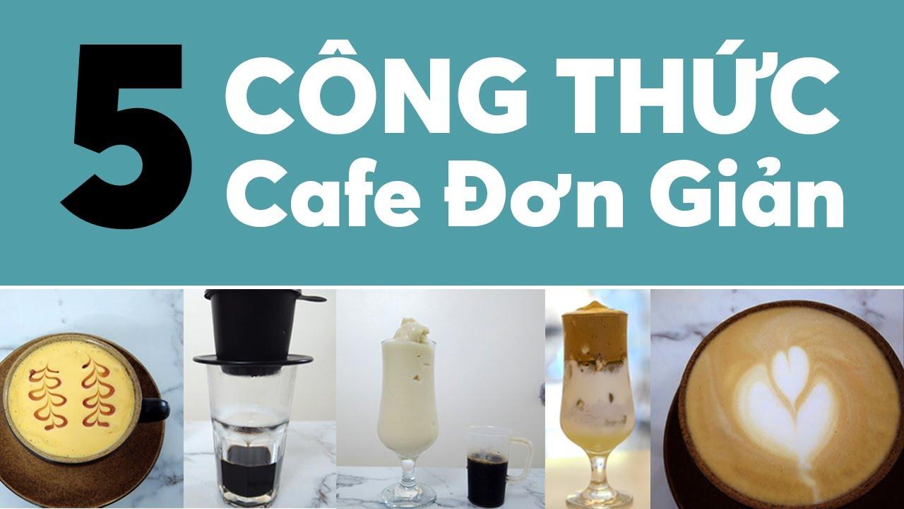 HỌC PHA CHẾ - 5 Công Thức Cafe Đơn Giản | 5 Easy Coffee Recipes At Home