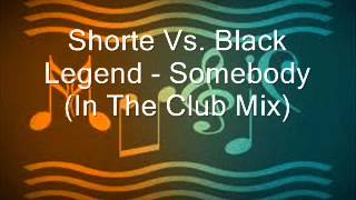 Shorte Vs. Black Legend - Somebody (In The Club Mix)