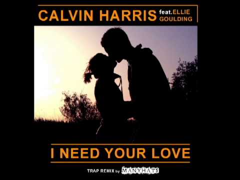 Calvin Harris -- I Need Your Love ft. Ellie Goulding (Trap Remix by MANYHATS)