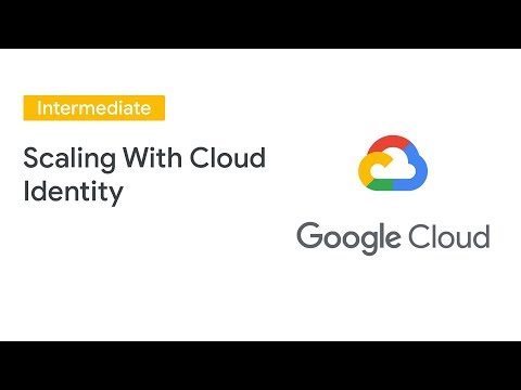 Scaling with Google's New Cloud Identity for Customers & Partners (CICP) (Cloud Next '19)
