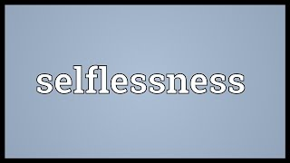 Selflessness Meaning