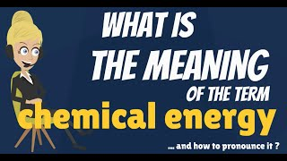 What is CHEMICAL ENERGY? What does CHEMICAL ENERGY mean? CHEMICAL ENERGY meaning & explanation