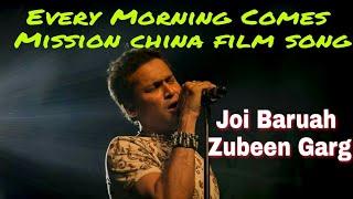Every Morning Comes,every single day by Joi Baruah & Zubeen Garg | মিছন  চীনা অসমীয়া চিনেমা