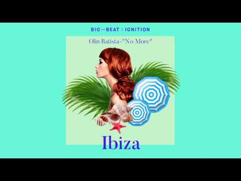 Olin Batista - No More : BIG BEAT IGNITION : Ibiza