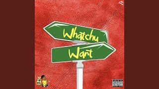 Whatchu Want