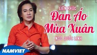 Liên Khúc Đan Áo Mùa Xuân - Ngô Quốc Linh (MV OFFICIAL)