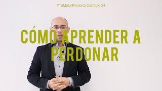 #TuMejorPersona Cap24: Cómo aprender a perdonar.