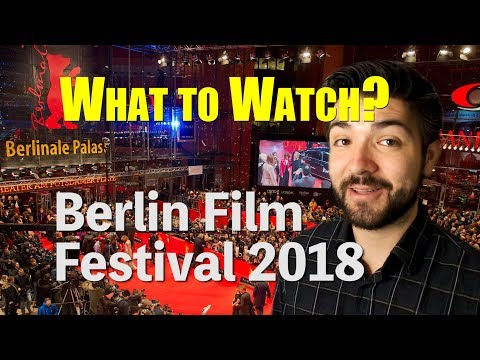 WHAT TO WATCH! Berlin International Film Festival 2018 (Berlinale)