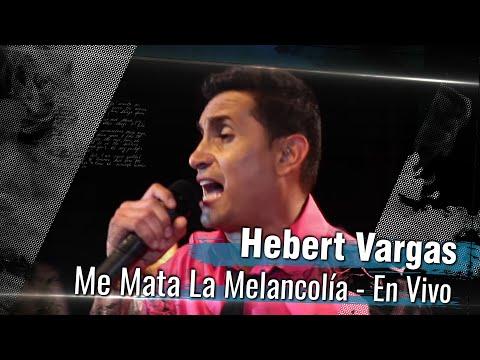 Me Mata La Melancolía - Hebert Vargas [En Vivo]