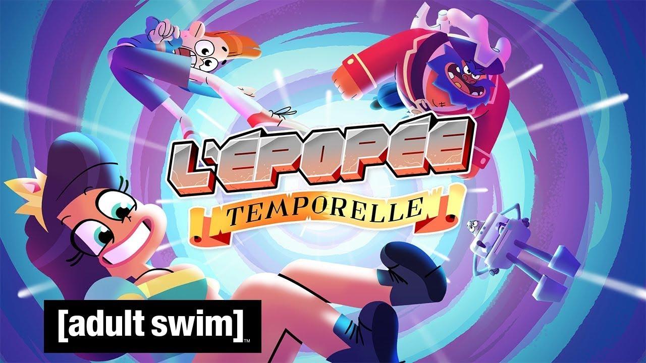 L'EPOPEE TEMPORELLE - DIFFUSION SUR ADULTSWIM dès le 09/04