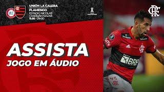 Unión La Calera x Flamengo AO VIVO | Libertadores da América
