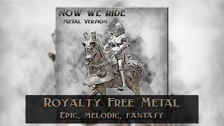Royalty Free Epic Melodic Fantasy Metal - Now We Ride (Metal Version)