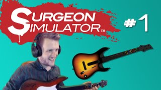 Surgeon Simulator with a GUITAR CONTROLLER! [Part 1]