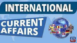 INTERNATIONAL CURRENT AFFAIRS | GENERAL AWARENESS | ALL COMPETITIVE EXAMS | MUST WATCH